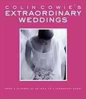 Colin Cowie's Extraordinary Weddings: From a Glimmer of an Idea to a Legendary Event - Cowie, Colin