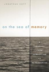 On the Sea of Memory: A Journey from Forgetting to Remembering - Cott, Jonathan