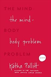 The Mind-Body Problem: Poems - Pollitt, Katha