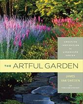 The Artful Garden: Creative Inspiration for Landscape Design - Van Sweden, James / Christopher, Tom