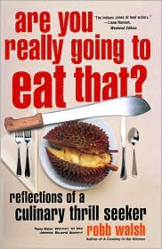 Are You Really Going to Eat That?: Reflections of a Culinary Thrill Seeker - Robb Walsh