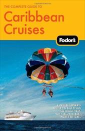 Fodor's the Complete Guide to Caribbean Cruises: A Cruise Lover's Guide to Selecting the Right Trip, with All the Best Ports of Ca - Coffman, Linda