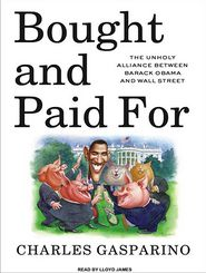 Bought and Paid For: The Unholy Alliance Between Barack Obama and Wall Street - Charles Gasparino, Narrated by Lloyd James