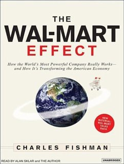 The Wal-Mart Effect: How the World's Most Powerful Company Really Works-And How It's Transforming the American Economy - Fishman, Charles