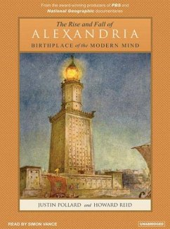 The Rise and Fall of Alexandria: Birthplace of the Modern Mind - Pollard, Justin Reid, Howard