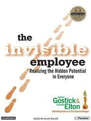 The Invisible Employee: Realizing the Hidden Potential in Everyone - Chester Elton, Adrian Gostick, Narrated by Alan Sklar