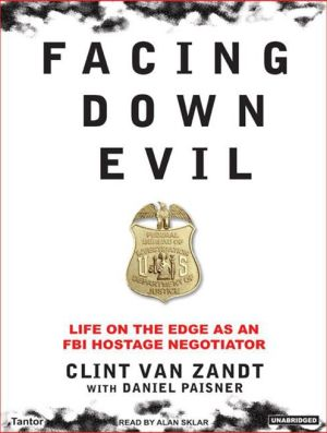 Facing down Evil: Life on the Edge as an FBI Hostage Negotiator - Clint Zandt, Daniel Paisner, Narrated by Alan Sklar