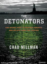 The Detonators: The Secret Plot to Destroy America and an Epic Hunt for Justice - Chad Millman, Narrated by Lloyd James