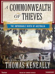 A Commonwealth of Thieves: The Improbable Birth of Australia - Thomas Keneally, Narrated by Simon Vance