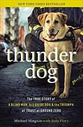 Thunder Dog: The True Story of a Blind Man, His Guide Dog, and the Triumph of Trust at Ground Zero - Hingson, Michael / Flory, Susy
