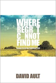 Where Regret Cannot Find Me - David Ault