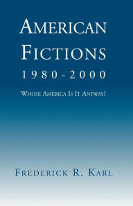American Fictions, 1980-2000: Whose America Is It Anyway? - Frederick Robert Karl