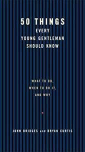 50 Things Every Young Gentleman Should Know - Bridges, John / Curtis, Bryan / Thomas Nelson Publishers