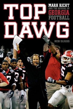 Top Dawg: Mark Richt and the Revival of Georgia Football - Suggs, Robert