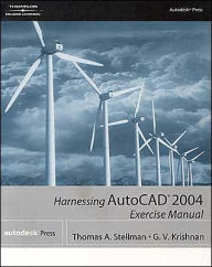 Harnessing AutoCAD 2004 Exercise Manual - Thomas A Stellman