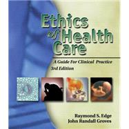 Ethics of Health Care A Guide for Clinical Practice - Edge, Raymond S; Groves, John Randall