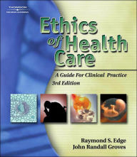 Ethics of Health Care: A Guide for Clinical Practice - Raymond S. Edge