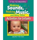 Making Sounds, Making Music, & Many Other Activities for Infants - Judy Herr