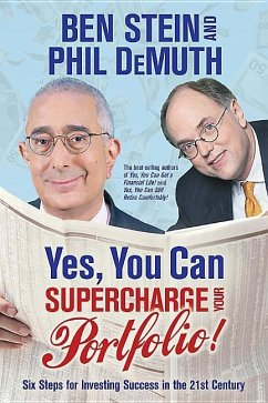 Yes, You Can Supercharge Your Portfolio!: Six Steps for Investing Success in the 21st Century - Stein, Benjamin DeMuth, Phil