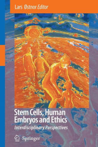 Stem Cells, Human Embryos and Ethics: Interdisciplinary Perspectives - Lars ?stnor