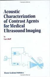 Acoustic Characterization of Contrast Agents for Medical Ultrasound Imaging - Hoff, Lars / Hoff, L.