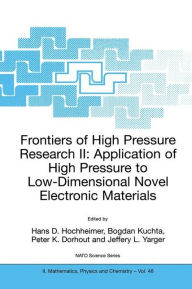 Frontiers of High Pressure Research II: Application of High Pressure to Low-Dimensional Novel Electronic Materials - Hans D. Hochheimer