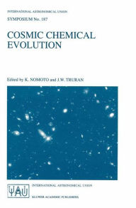 Cosmic Chemical Evolution: Proceedings of the 187th Symposium of the International Astronomical Union, Held at Kyoto, Japan, 26-30 August 1997 - K. Nomoto