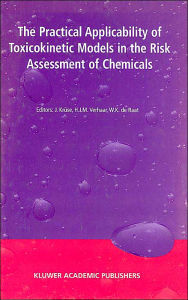 The Practical Applicability of Toxicokinetic Models in the Risk Assessment of Chemicals: Proceedings of the Symposium The Practical Applicability of Toxicokinetic Models in the Risk Assessment of Chemicals held in The Hague, The Netherlands, 17-18 Februar - J. Kruse