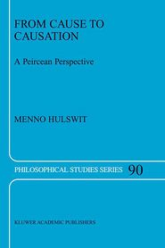 From Cause to Causation: A Peircean Perspective - M. Hulswit