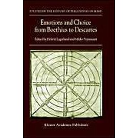 Emotions And Choice From Boethius To Descartes - Henrik Lagerlund