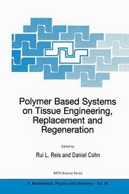 Polymer Based Systems on Tissue Engineering, Replacement and Regeneration - Rui L. Reis (Editor), Daniel Cohn (Editor)