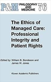 The Ethics of Managed Care: Professional Integrity and Patient Rights - Bondeson, William B. / Jones, James W. / Bondeson, W. B.