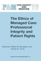The Ethics of Managed Care: Professional Integrity and Patient Rights - W. B. Bondeson; James W. Jones
