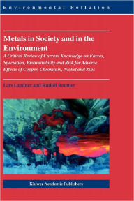 Metals in Society and in the Environment: A Critical Review of Current Knowledge on Fluxes, Speciation, Bioavailability and Risk for Adverse Effects of Copper, Chromium, Nickel and Zinc - Rudolf Reuther