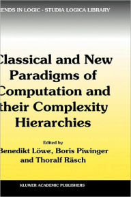 Classical and New Paradigms of Computation and their Complexity Hierarchies: Papers of the conference ''Foundations of the Formal Sciences III'' - Benedikt Lowe