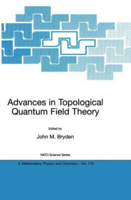 Advances in Topological Quantum Field Theory: Proceedings of the NATO Adavanced Research Workshop on New Techniques in Topological Quantum Field Theory, Kananaskis Village, Canada 22 - 26 August 2001 - John M. Bryden