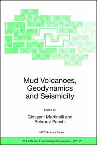 Mud Volcanoes, Geodynamics and Seismicity: Proceedings of the NATO Advanced Research Workshop on Mud Volcanism, Geodynamics and Seismicity, Baku, Azerbaijan, from 20 to 22 May 2003 - Giovanni Martinelli
