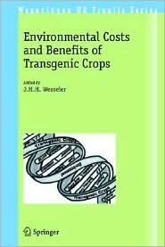 Environmental Costs and Benefits of Transgenic Crops - Wageningen University (Editor)