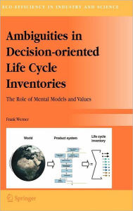 Ambiguities in Decision-oriented Life Cycle Inventories: The Role of Mental Models and Values - Frank Werner
