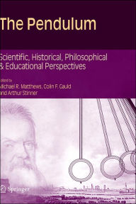 The Pendulum: Scientific, Historical, Philosophical and Educational Perspectives - Michael R. Matthews