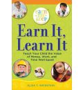 Earn It, Learn It: Teach Your Child the Value of Money, Work, and Time Well Spent - Alisa Weinstein