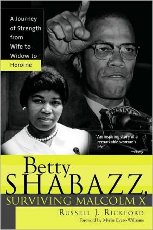 Betty Shabazz, Surviving Malcolm X: A Journey of Strength from Wife to Widow to Heroine - Russell Rickford