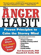 The Anger Habit: Proven Principles to Calm the Stormy Mind - Semmelroth, Carl / Smith, Donald E. P.