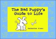 The Bad Puppy's Guide to Life - Blanc, Katherine