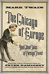 The Chicago of Europe: And Other Tales of Foreign Travel - Twain, Mark / Kaminsky, Peter