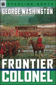 George Washington: Frontier Colonel (Sterling Point Books Series) - Sterling North