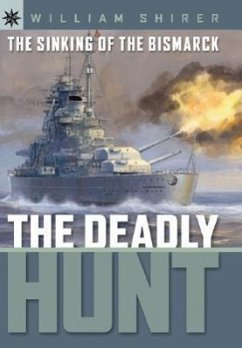 The Sinking of the Bismarck: The Deadly Hunt - Shirer, William L.