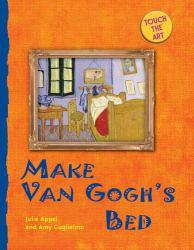 Touch the Art : Make Van Gogh's Bed - Julie Appel and Amy Guglielmo