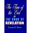 The Time in the End in the Book of Revelation - Thomas C. Nixon M.Div.