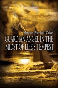 Guardian Angel in the Midst of Life's Tempest - Margaret Callon